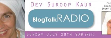 Blog Talk Radio with Special Guest Shanti Shanti Kaur – July 20